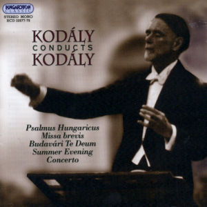 Kodály conducts Kodály / Hungaroton