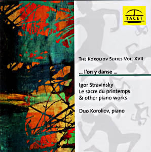 The Koroliov Series Vol. XVII ... l'on y danse ..., Piano Works by Igor Stravinsky / Tacet
