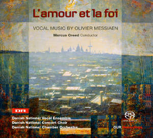 L' amour et la foi, Vocal music by Olivier Messiaen / OUR Recordings