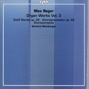 Max Reger, Organ Works Vol. 3 / cpo