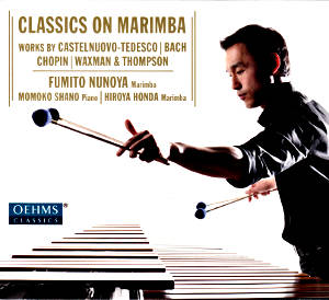 Classics on Marimba, Works by Castelnuovo-Tedesco, Bach, Chopin, Waxman & Thompson / OehmsClassics