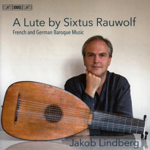 A Lute by Sixtus Rauwolf, French and German Baroque Music / BIS