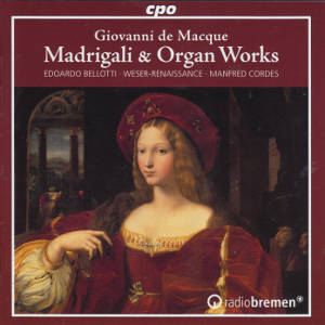 Giovanni de Macque, Madrigali & Organ Works / cpo
