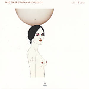 Lilith & Lulu, Duo Mader/Papandreopoulos / 7 Mountain Records