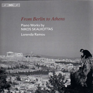 From Berlin to Athens, Piano Works by Nikos Skalkottas / BIS