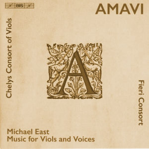 Amavi, Music for Viols and Voices by Michael East