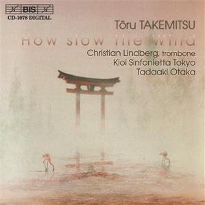 Toru Takemitsu, How Slow The Wind / BIS
