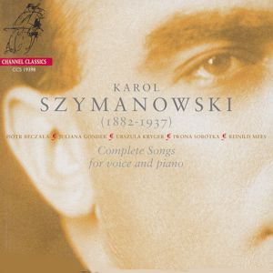 Karol Szymanowski – Complete Songs for Voice and Piano / Channel Classics