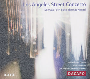 Los Angeles Street Concerto, Michala Petri plays Thomas Koppel / dacapo