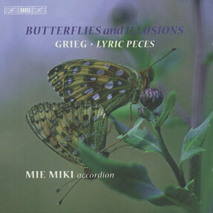 Butterflies and Illusions, Grieg • Lyric Pieces / BIS