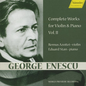 George Enescu Complete Works for Violin and Piano Vol. 2 / hänssler CLASSIC