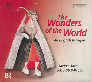 The Wonders of the World A 17th Century English Masque, Werke von Morley, Dowland, Playford, Brade, Locke / Accent