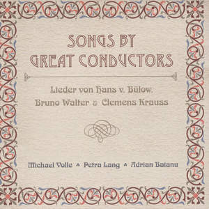 Songs by Great Conductors Lieder von Hans v. Bülow, Bruno Walter & Clemens Krauss / OehmsClassics