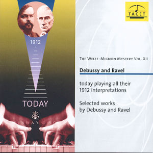 The Welte-Mignon Mystery Vol. XII Debussy and Ravel today playing their 1912 interpretations / Tacet