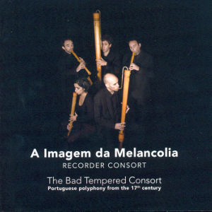 The Bad Tempered Consort Portuguese Polyphony from the 17th Century / Challenge Classics