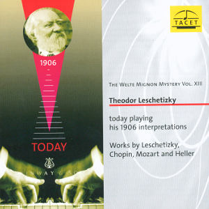 The Welte Mignon Mystery Vol. XIII Theodor Leschetizky today playing his 1906 Interpretations / Tacet
