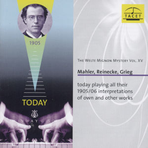 The Welte Mignon Mystery Vol. XV Mahler, Reinecke, Grieg today playing all their 1905/1906 interpretations of own and other works / Tacet