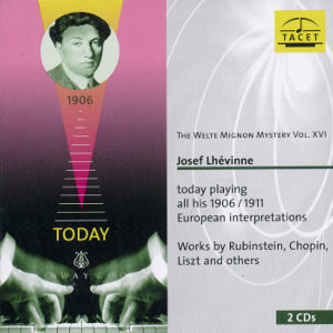 The Welte Mignon Mystery Vol. XVI, Josef Lhévinne today playing all his 1906/1911 European interpretations / Tacet